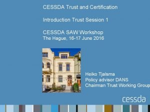 CESSDA Trust and Certification Introduction Trust Session 1