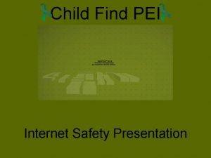 Child Find PEI Internet Safety Presentation Mission Statement