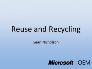 Reuse and Recycling Sean Nicholson Reuse the forgotten