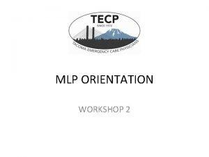 MLP ORIENTATION WORKSHOP 2 Objectives ACLS PALS Suture