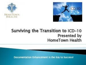 Surviving the Transition to ICD10 Presented by Home