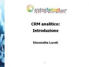 CRM analitico Introduzione Simonetta Lureti 1 1 Agenda