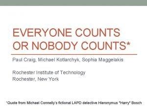 EVERYONE COUNTS OR NOBODY COUNTS Paul Craig Michael