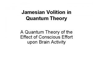 Jamesian Volition in Quantum Theory A Quantum Theory