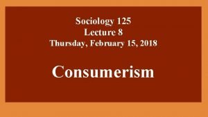 Sociology 125 Lecture 8 Thursday February 15 2018