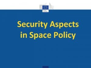 Security Aspects in Space Policy o Security forms