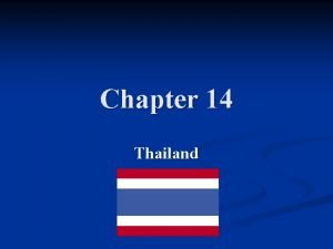 Chapter 14 Thailand Thailand Country name Kingdom of