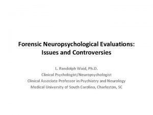 Forensic Neuropsychological Evaluations Issues and Controversies L Randolph
