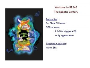 Welcome to BI 142 The Genetic Century Instructor