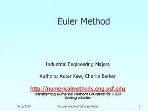 Euler Method Industrial Engineering Majors Authors Autar Kaw