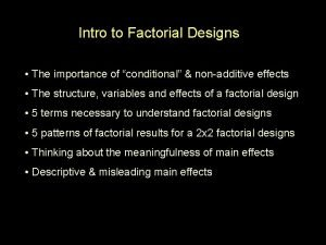 Intro to Factorial Designs The importance of conditional