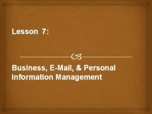 Lesson 7 Business EMail Personal Information Management Email