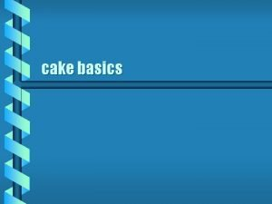 cake basics Introduction b Cake making is an