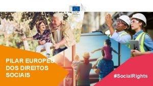 Social Rights PILAR EUROPEU DOS DIREITOS SOCIAIS 1