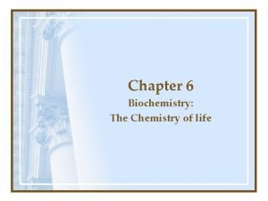 Chapter 6 Biochemistry The Chemistry of life Organic