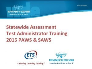 Statewide Assessment Test Administrator Training 2015 PAWS SAWS