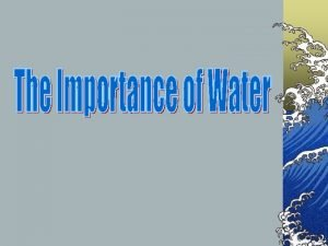 Water The Facts Water is the most important