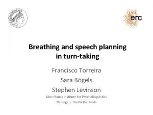 Breathing and speech planning in turntaking Francisco Torreira