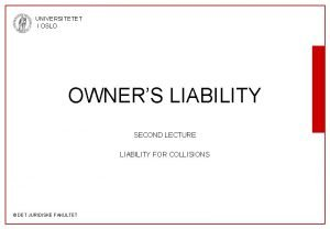 UNIVERSITETET I OSLO OWNERS LIABILITY SECOND LECTURE LIABILITY