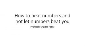 How to beat numbers and not let numbers