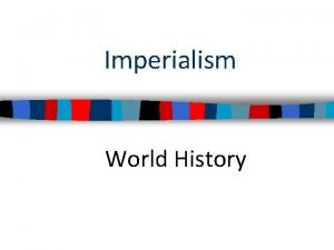 Imperialism World History Essential Question What is imperialism