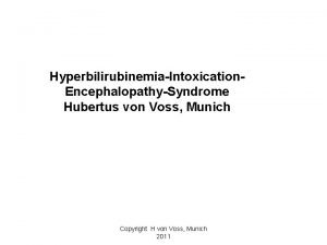 HyperbilirubinemiaIntoxication EncephalopathySyndrome Hubertus von Voss Munich Copyright H