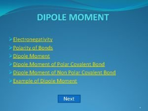 DIPOLE MOMENT Electronegativity Polarity of Bonds Dipole Moment