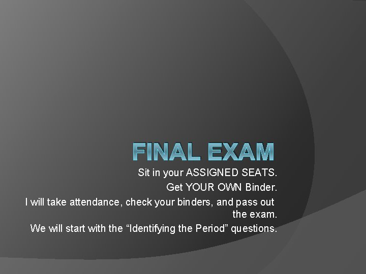 FINAL EXAM Sit in your ASSIGNED SEATS Get