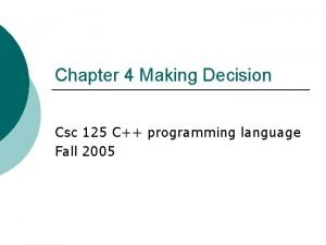 Chapter 4 Making Decision Csc 125 C programming