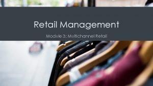 Retail Management Module 3 Multichannel Retail Single Channel