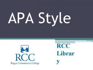 APA Style RCC Librar y APA Style Formatting