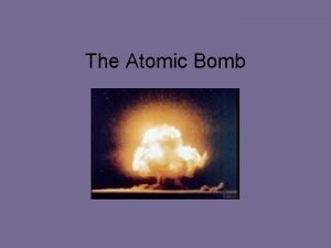 The Atomic Bomb United States believed Hitler was