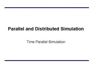 Parallel and Distributed Simulation Time Parallel Simulation Outline