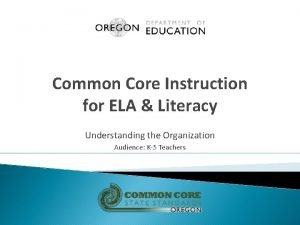 Common Core Instruction for ELA Literacy Understanding the