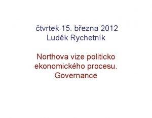 tvrtek 15 bezna 2012 Ludk Rychetnk Northova vize