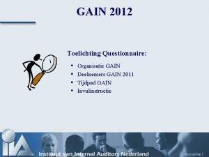 GAIN 2012 Toelichting Questionnaire Organisatie GAIN Deelnemers GAIN