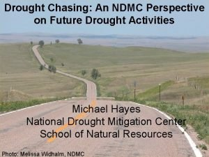 Drought Chasing An NDMC Perspective on Future Drought