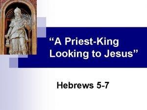 A PriestKing Looking to Jesus Hebrews 5 7