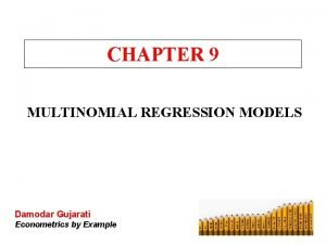 CHAPTER 9 MULTINOMIAL REGRESSION MODELS Damodar Gujarati Econometrics