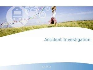 Accident Investigation Accident Investigation The Call Determine exact