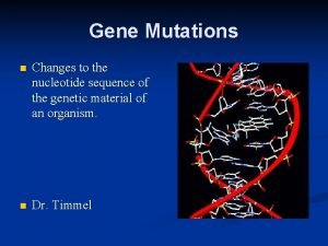 Gene Mutations n Changes to the nucleotide sequence