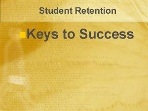 Student Retention n Keys to Success Keys to