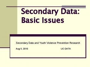Secondary Data Basic Issues Secondary Data and Youth