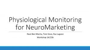 Physiological Monitoring for Neuro Marketing Reut Ben Mocha