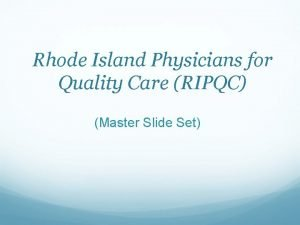 Rhode Island Physicians for Quality Care RIPQC Master