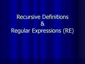 Recursive Definitions Regular Expressions RE Recursive Language Definition