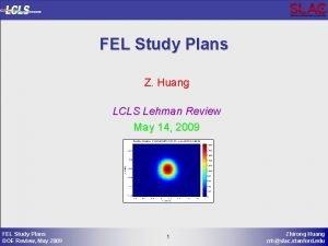 FEL Study Plans Z Huang LCLS Lehman Review