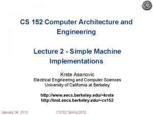 CS 152 Computer Architecture and Engineering Lecture 2