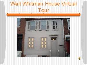 Walt Whitman House Virtual Tour Whitman House Visitors