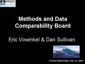 Methods and Data Comparability Board Eric Vowinkel Dan